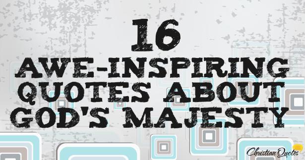 16 Awe Inspiring Quotes About