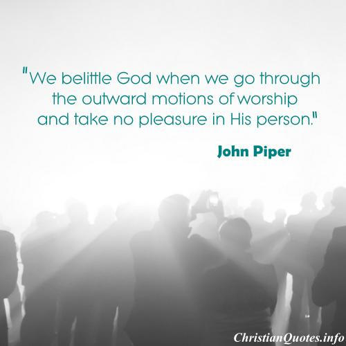 John piper quote outward motions of worship people at a cencert