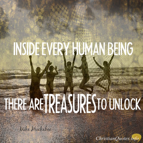 """Mike Huckabee Quote - """"Inside every human being there are treasures to unlock"""""""