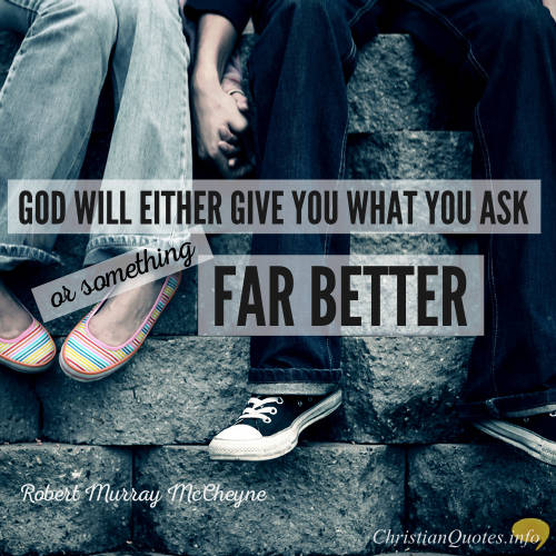 """Robert Murray McCheyne Quote - """"God will either give you what you ask, or something far better."""""""