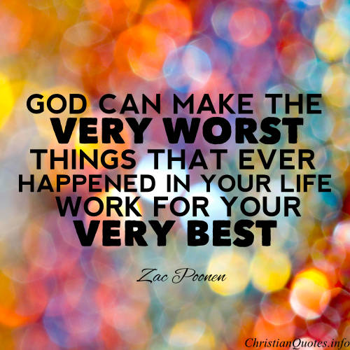 "Zac Poonen Quote - ""God can make the very worst things that ever happened in your life to work for your very best"""