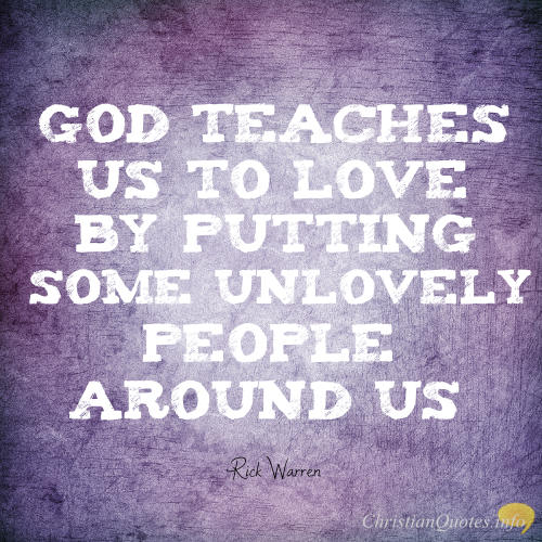 I Love You Quotes Christian : Rick Warren Quote - 4 Ways to Grow Your Power to Love Unlovely People ...