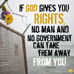 """Roy Moore Quote - """"If God gives you rights, no man and no government can take them away from you."""""""
