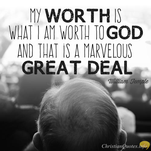 William Temple Quote - My worth to God