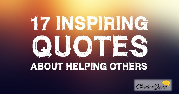 17 inspiring quotes about helping others christianquotes