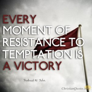 "Frederick W Faber Quote - ""Every moment of resistance to temptation is a victory."""