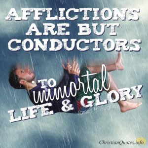 "James H Aughey Quote - ""Afflictions are but conductors to immortal life and glory."""