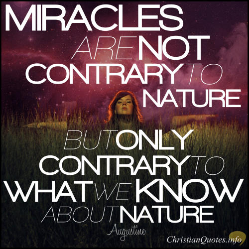 "Augustine Quote - ""Miracles are not contrary to nature, but only contrary to what we know about nature."""