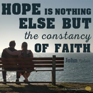 """""""Hope is nothing else but the constancy of faith."""""""