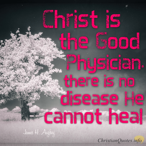 "James H Aughey Quote - ""Christ is the Good Physician. There is no disease He cannot heal."""