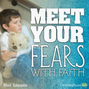 """""""Meet your fears with faith."""""""