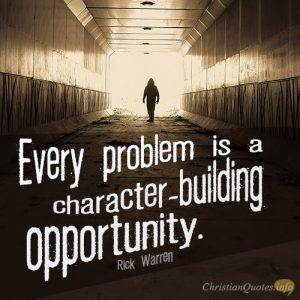 Every problem is a character-building opportunity