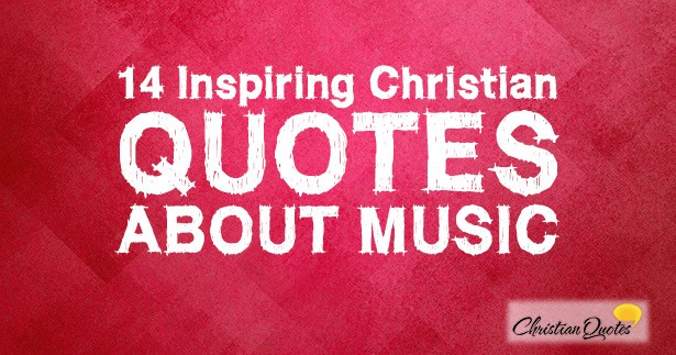 14 inspiring christian quotes about music