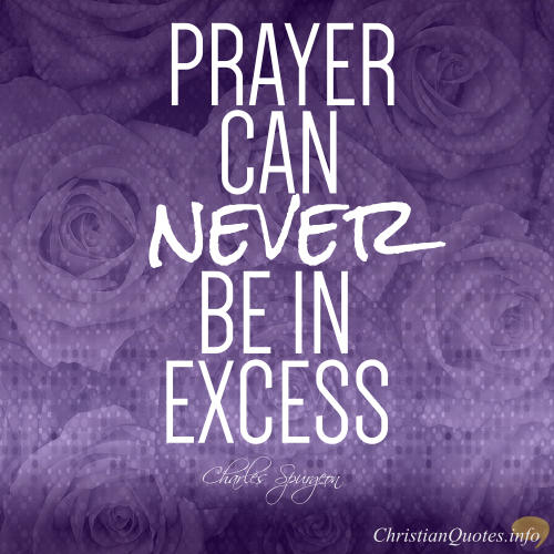 "Charles Spurgeon Quote - ""Prayer can never be in excess."""