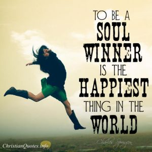 """Charles Spurgeon Quote - """"To be a soul winner is the happiest thing in this world."""""""
