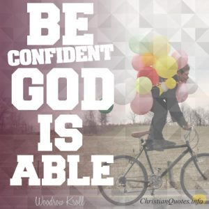 """Woodrow Kroll Quote - """"Be confident; God is able."""""""