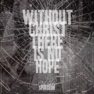 """Charles Spurgeon Quote - """"There is No Hope Without Christ"""""""