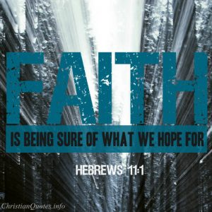 """Hebrews 11:1 Bible Verse - """"Faith is being sure of what you hope for"""""""