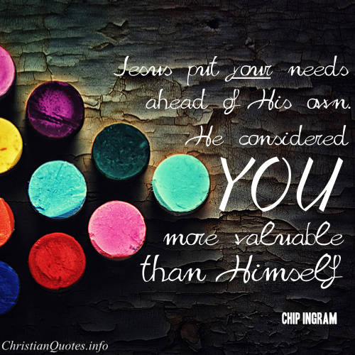 chip ingram quote jesus considers you valuable