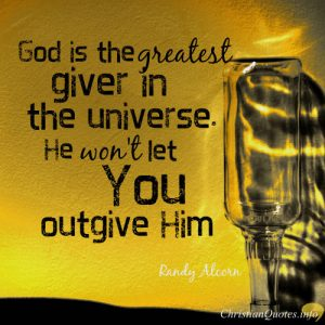 "Randy Alcorn Quote - ""God is the greatest giver in the universe, and He won't let you outgive Him"""