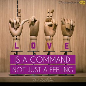 """Ravi Zacharias Quote - """"Love is a command, not just a feeling."""""""