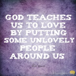 """Rick Warren Quote - """"God teaches us to love by putting some unlovely people around us"""""""