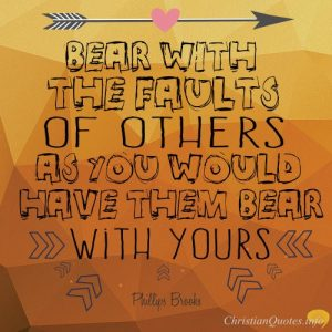 """Philip Yancey Quote - """"Bear with the faults of others as you would have them bear with yours"""""""