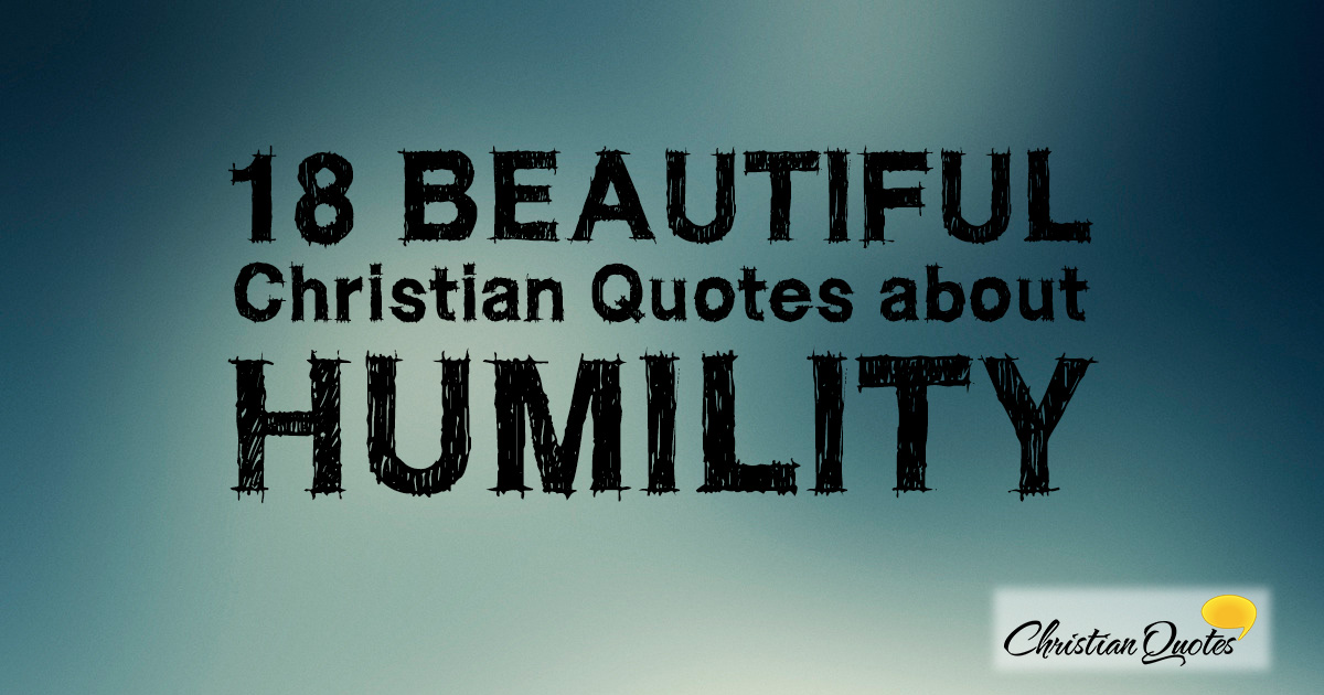 18 Beautiful Christian Quotes About Humility Christianquotes Info