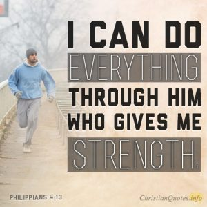 """I can do everything through him who gives me strength."""