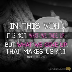 """In this world it is not what we take up, but what we give up, that makes us rich."""
