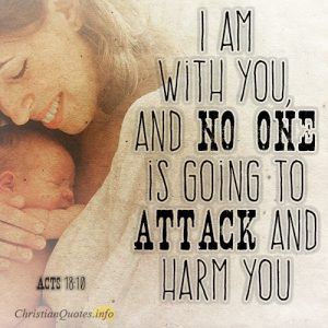 I am with you, and no one is going to attack and harm you