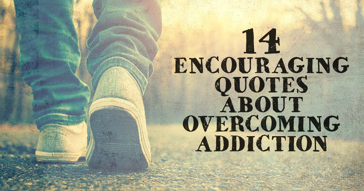 14 Encouraging Quotes about Overcoming Addiction ...