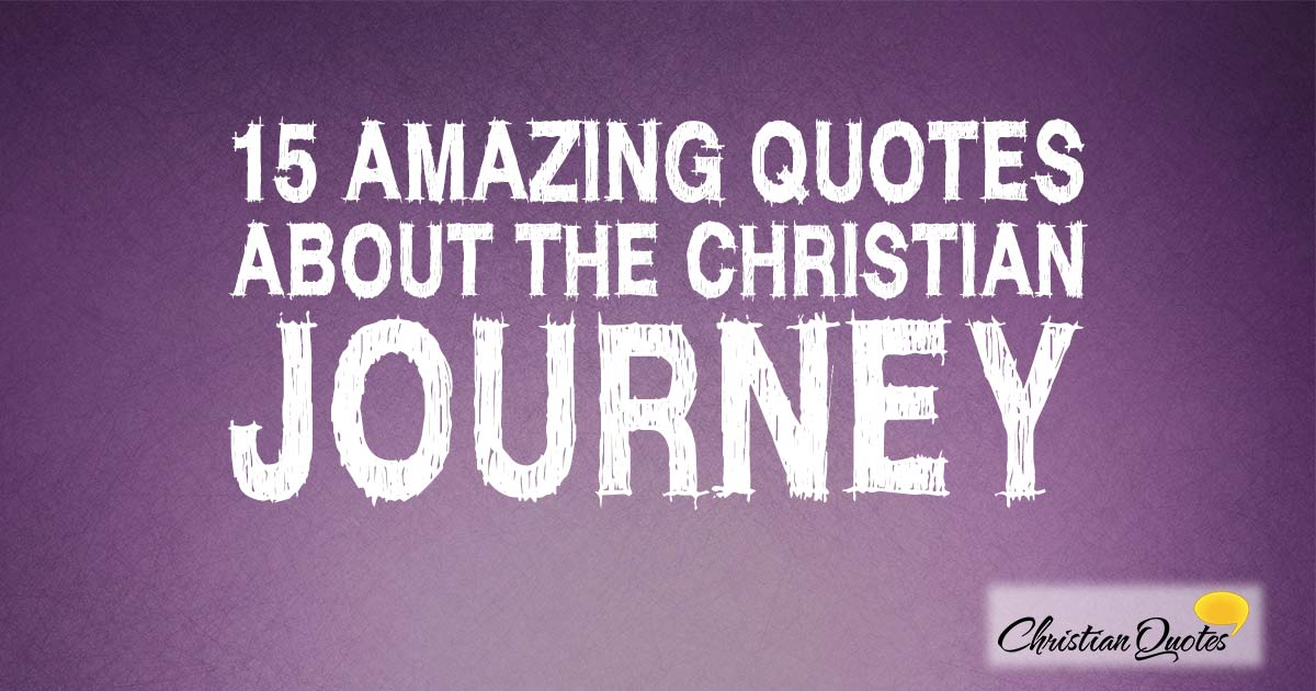 15 Amazing Quotes about the Christian Journey ...