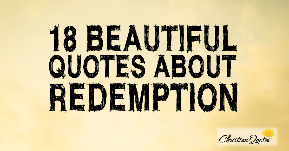18 Beautiful Quotes about Redemption   ChristianQuotes.info