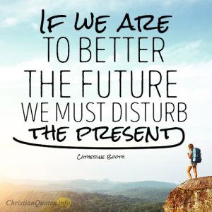 If we are to better the future we must disturb the present 300x300