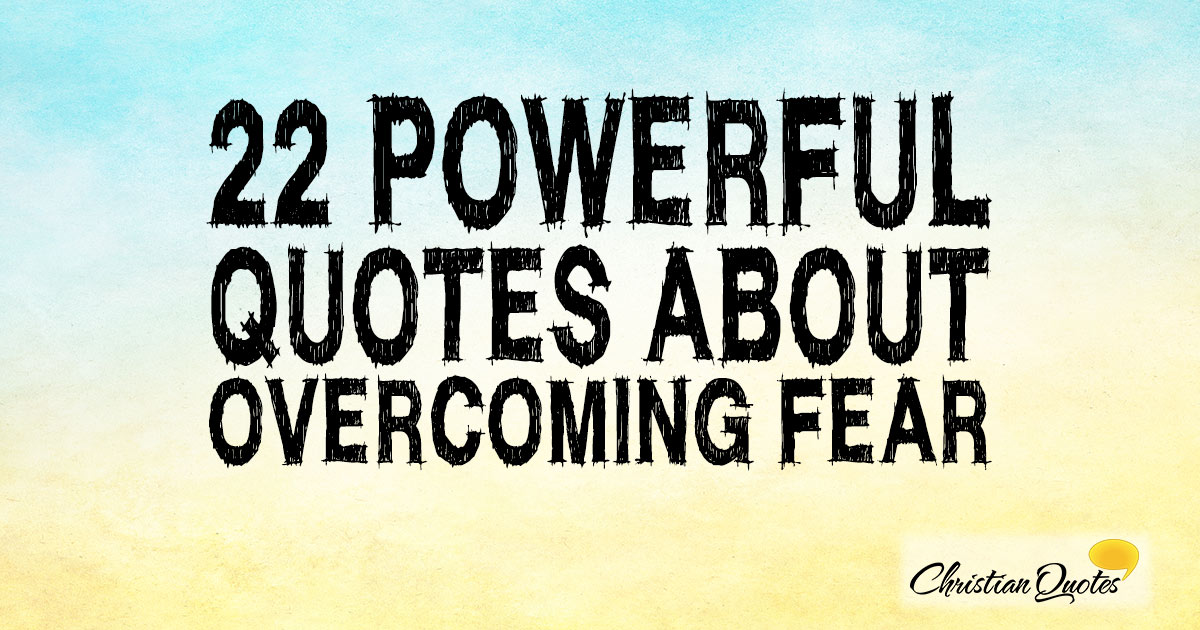 fear overcoming quotes powerful christianquotes