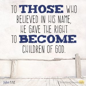 to those who believed in his name, he gave the right to become children of God.