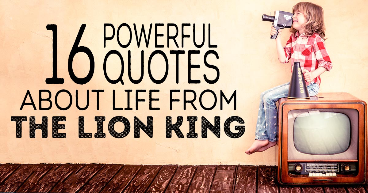 16 Powerful Quotes About Life From The Lion King