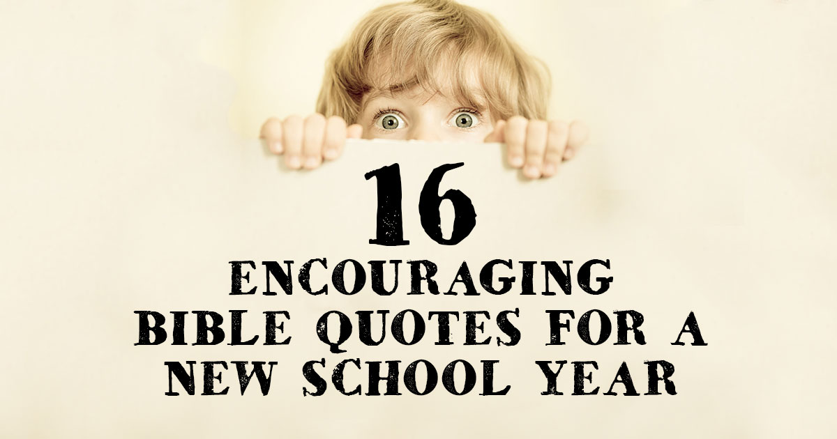 16 Encouraging Bible Quotes for a New School Year ...