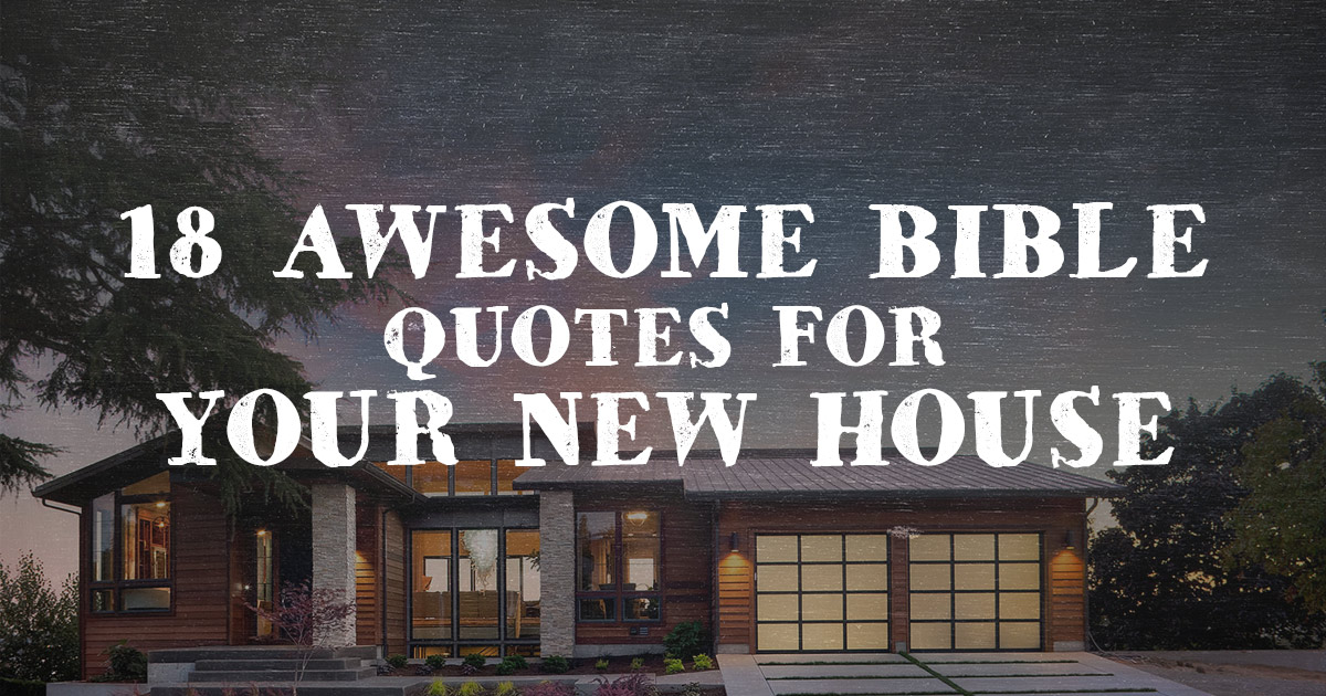 18 Awesome Bible Quotes For Your New House Christianquotes