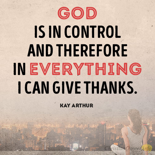 God is in control and therefore in everything I can give thanks2
