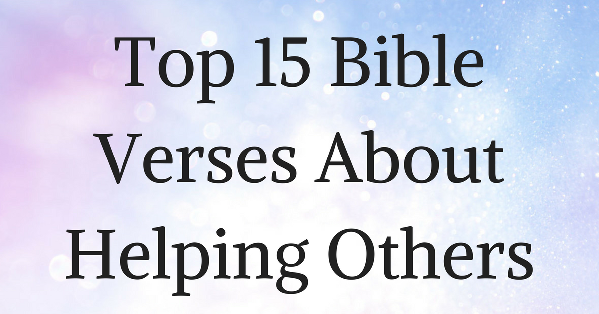 Top 15 Bible Verses About Helping Others