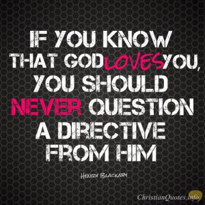 """Henry Blackaby Quote - """"If you know that God loves you, you should never question a directive from Him"""""""