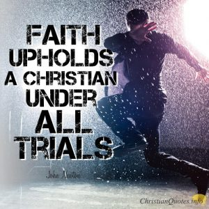 "John Newton Quote - ""Faith upholds a Christian under all trials"""